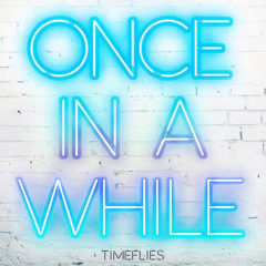 Timeflies – Once In A While