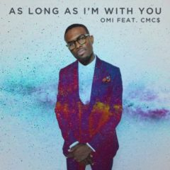 OMI & CMC$ – As Long As I'm With You